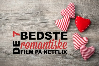 De 7 bedste romantiske film på Netflix