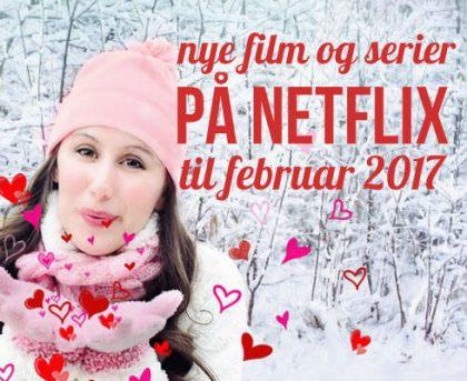 Nye film og serier på Netflix til februar 2017
