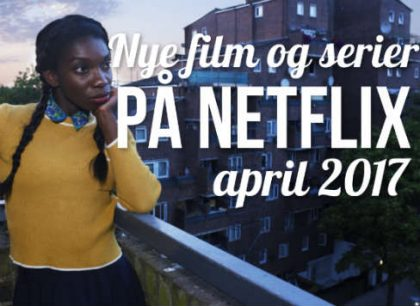 Nye film og serier på Netflix i april 2017
